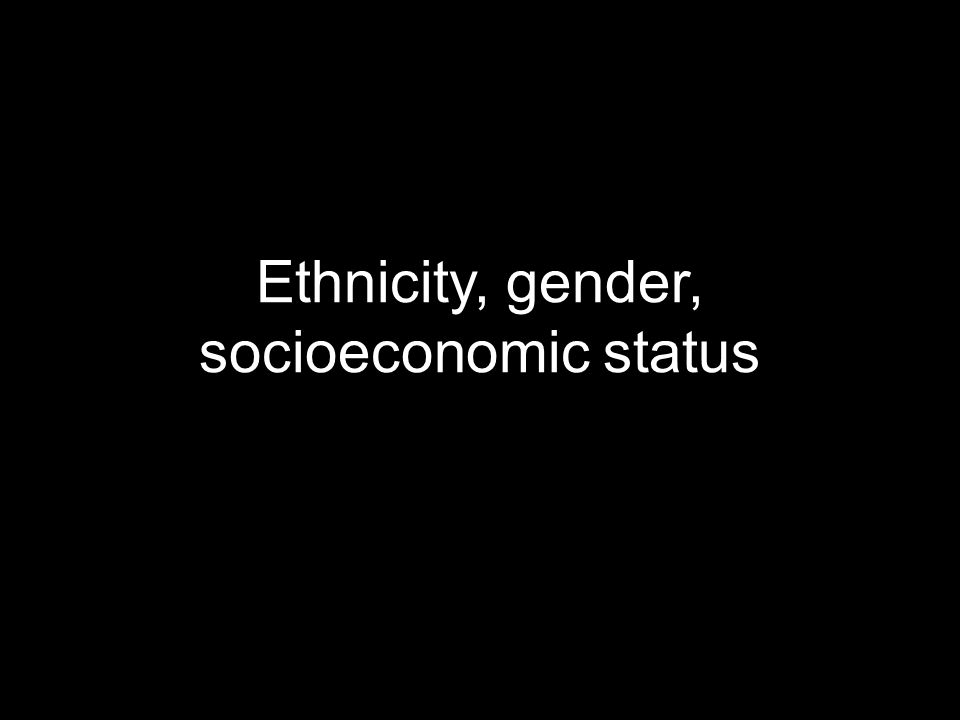 Ethnicity, gender, socioeconomic status