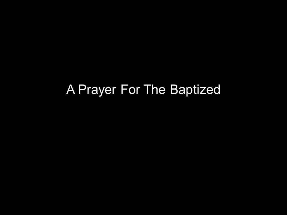 A Prayer For The Baptized
