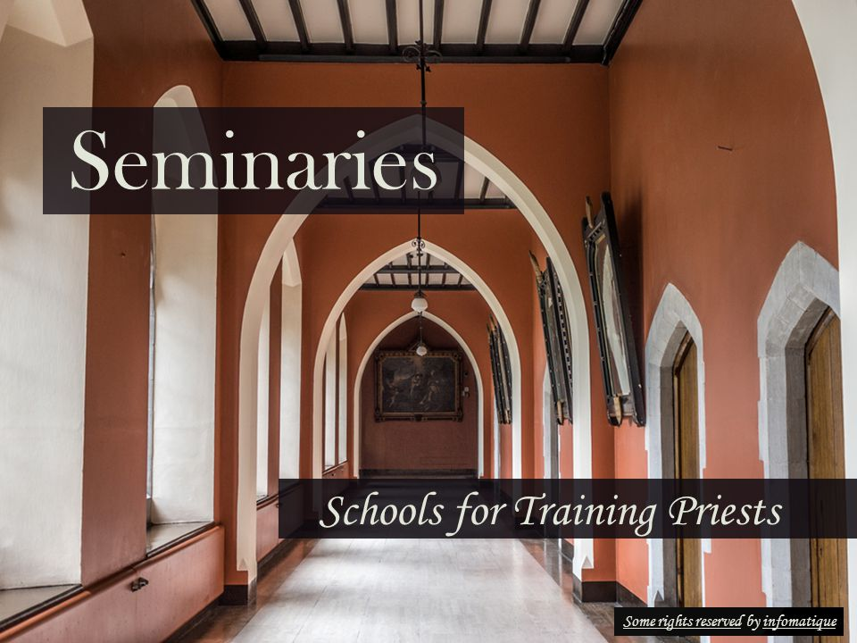 Seminaries Schools for Training Priests Some rights reservedSome rights reserved by infomatiqueinfomatique