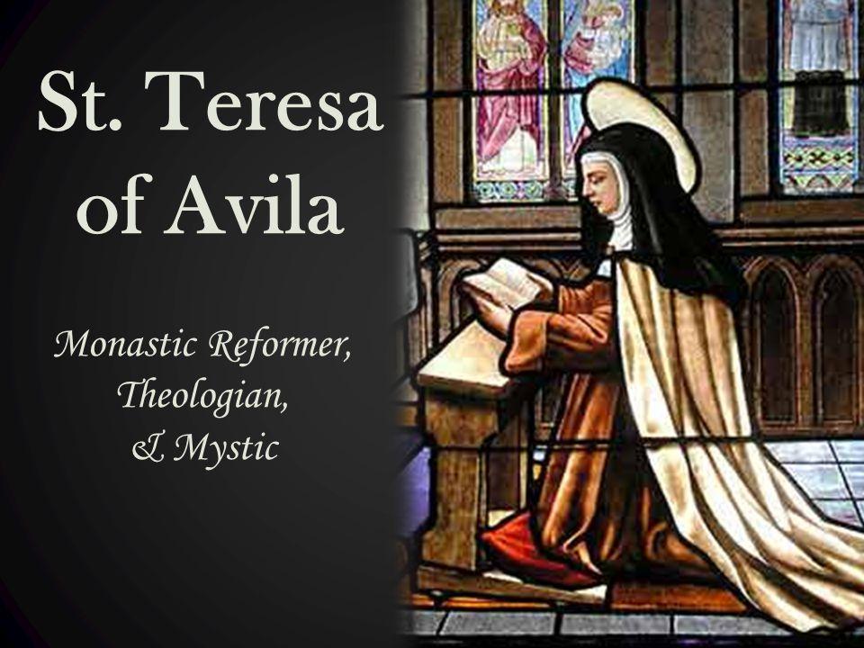 St. Teresa of Avila Monastic Reformer, Theologian, & Mystic