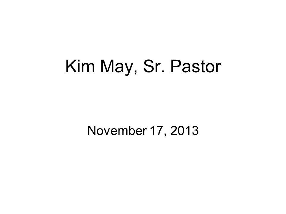 Kim May, Sr. Pastor November 17, 2013