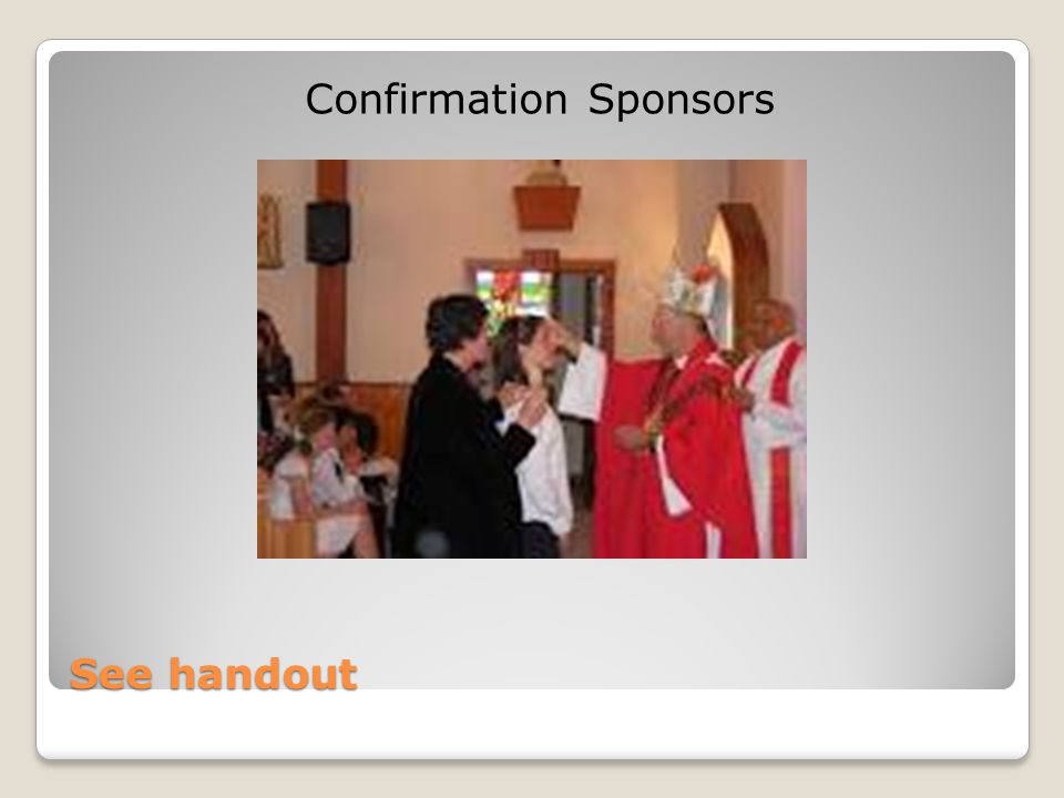 See handout Confirmation Sponsors