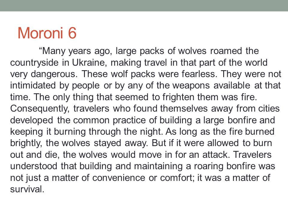 Moroni 6 Many years ago, large packs of wolves roamed the countryside in Ukraine, making travel in that part of the world very dangerous.