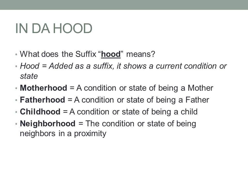 IN DA HOOD What does the Suffix hood means.