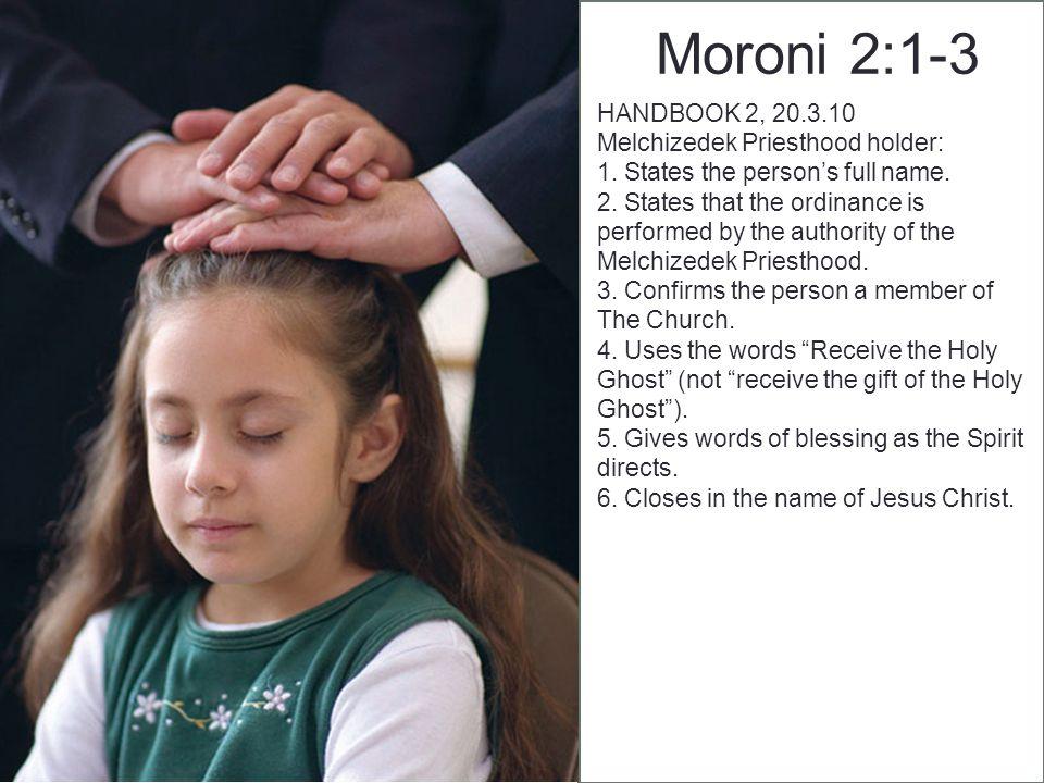 Moroni 2:1-3 HANDBOOK 2, 20.3.10 Melchizedek Priesthood holder: 1.