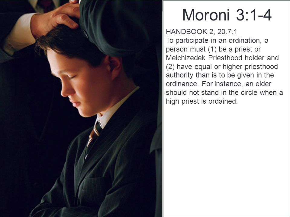 Moroni 3:1-4 HANDBOOK 2, 20.7.1 1.Calls the person by his full name.