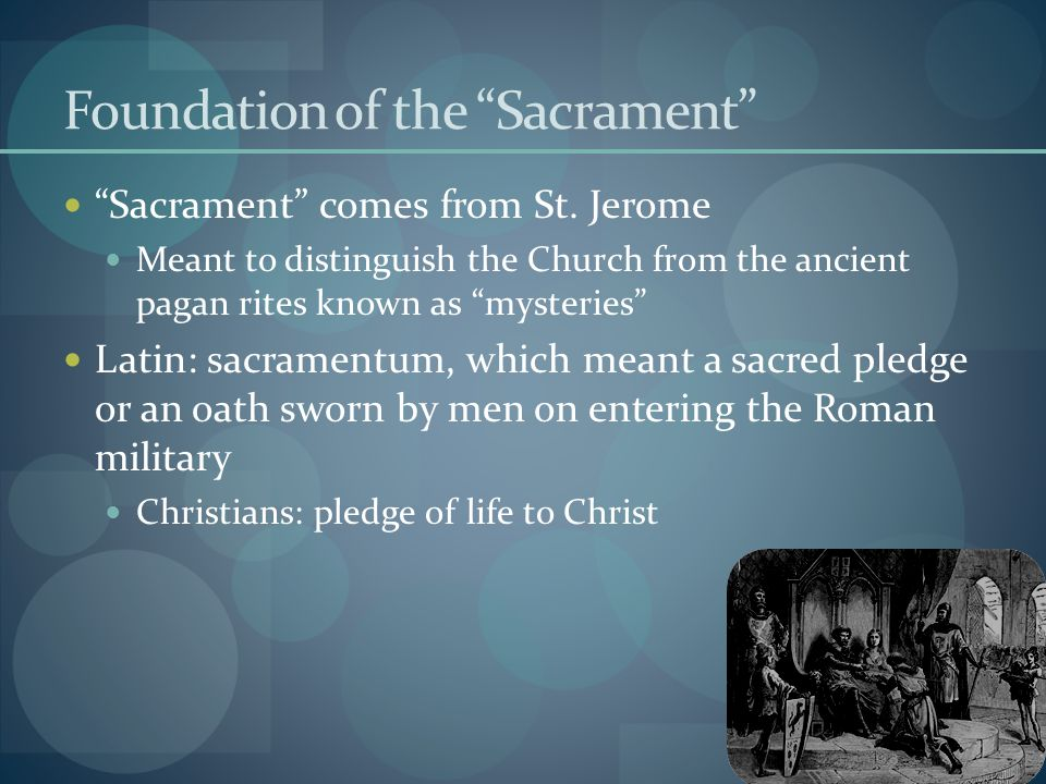 Foundation of the Sacrament Sacrament comes from St.