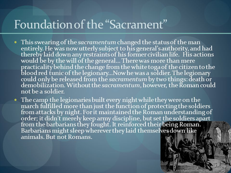 Foundation of the Sacrament This swearing of the sacramentum changed the status of the man entirely.