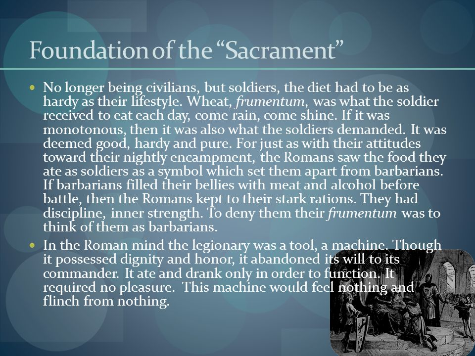 Foundation of the Sacrament No longer being civilians, but soldiers, the diet had to be as hardy as their lifestyle.
