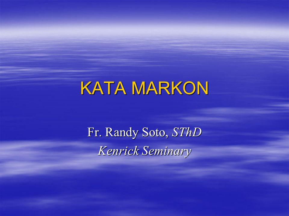 KATA MARKON Fr. Randy Soto, SThD Kenrick Seminary