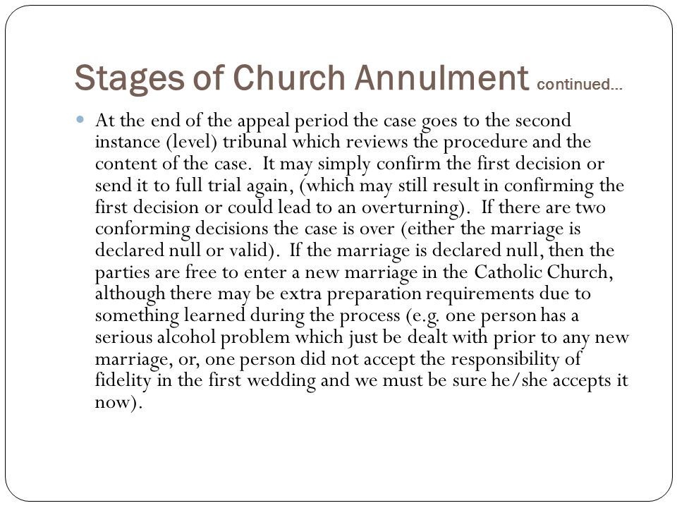 Stages of Church Annulment continued… At the end of the appeal period the case goes to the second instance (level) tribunal which reviews the procedure and the content of the case.
