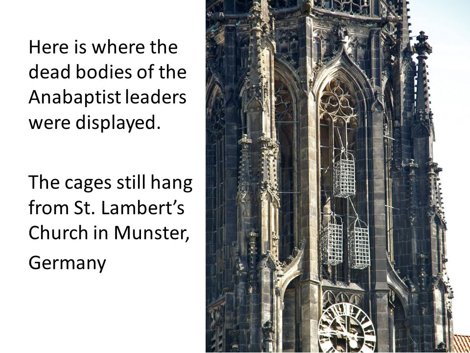 Here is where the dead bodies of the Anabaptist leaders were displayed. The cages still hang from St. Lambert's Church in Munster, Germany