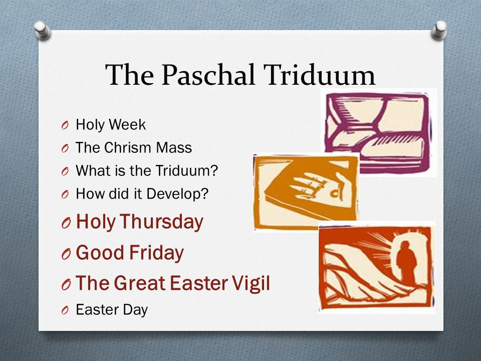 The Paschal Triduum O Holy Week O The Chrism Mass O What is the Triduum.