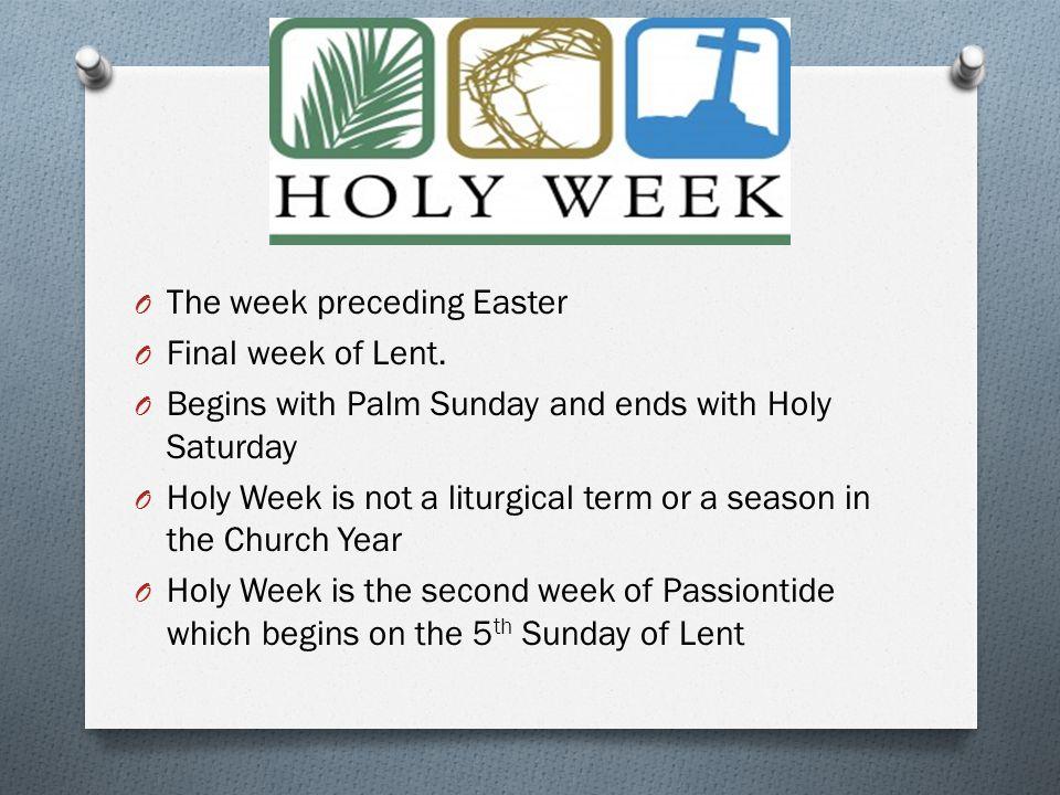 O The week preceding Easter O Final week of Lent.