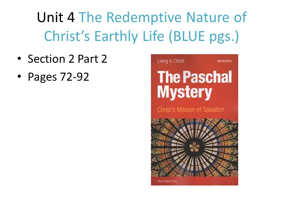 Unit 4 The Redemptive Nature of Christ's Earthly Life (BLUE pgs.) Section 2 Part 2 Pages 72-92