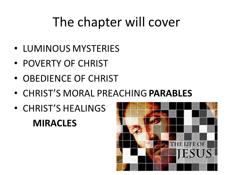 The chapter will cover LUMINOUS MYSTERIES POVERTY OF CHRIST OBEDIENCE OF CHRIST CHRIST'S MORAL PREACHING PARABLES CHRIST'S HEALINGS MIRACLES