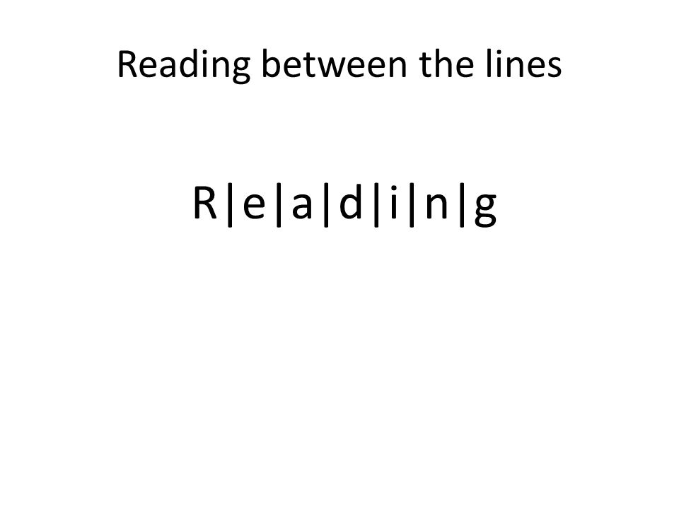 Reading between the lines R|e|a|d|i|n|g
