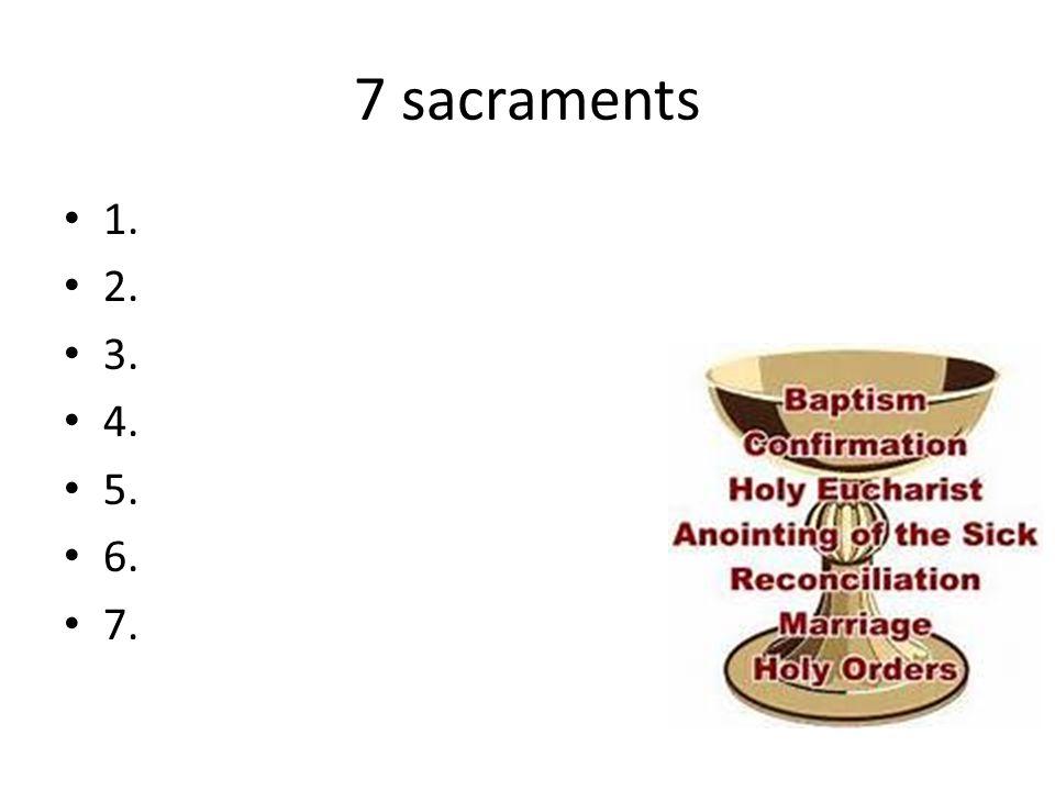 7 sacraments 1. 2. 3. 4. 5. 6. 7.