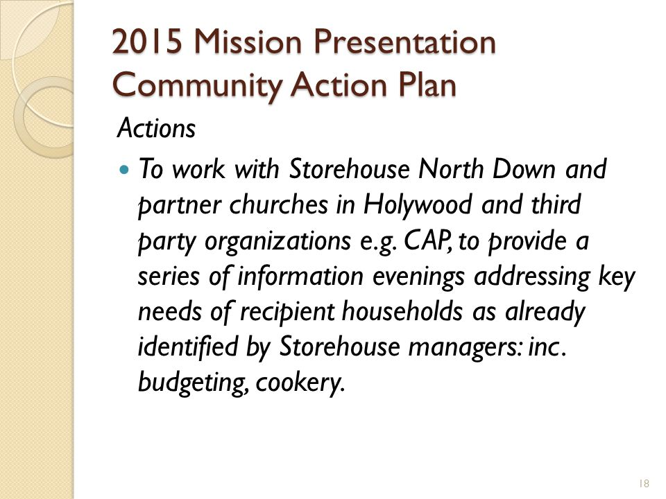 2015 Mission Presentation Community Action Plan Actions To work with Storehouse North Down and partner churches in Holywood and third party organizations e.g.