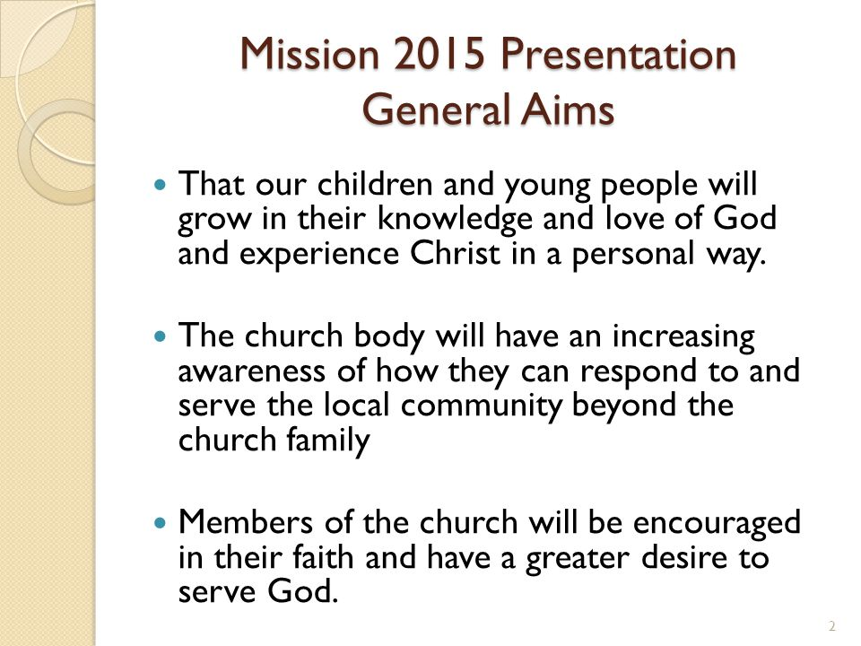 Mission 2015 Presentation General Aims That our children and young people will grow in their knowledge and love of God and experience Christ in a personal way.