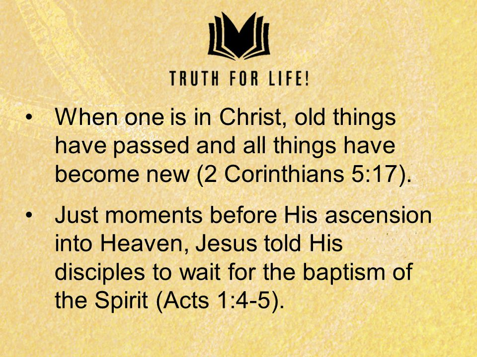 When one is in Christ, old things have passed and all things have become new (2 Corinthians 5:17).