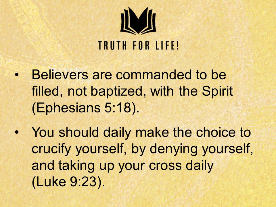 Believers are commanded to be filled, not baptized, with the Spirit (Ephesians 5:18).