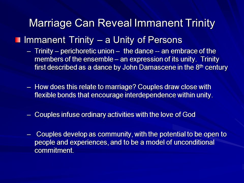 Marriage Can Reveal Immanent Trinity Immanent Trinity – a Unity of Persons –Trinity – perichoretic union – the dance -- an embrace of the members of the ensemble – an expression of its unity.
