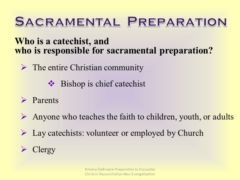 Who is a catechist, and who is responsible for sacramental preparation.