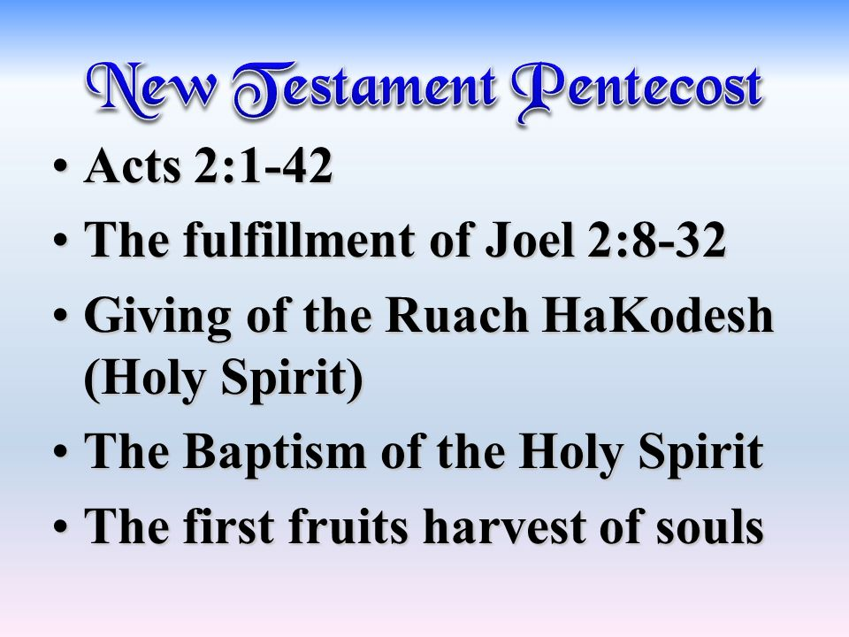 Acts 2:1-42Acts 2:1-42 The fulfillment of Joel 2:8-32The fulfillment of Joel 2:8-32 Giving of the Ruach HaKodesh (Holy Spirit)Giving of the Ruach HaKo