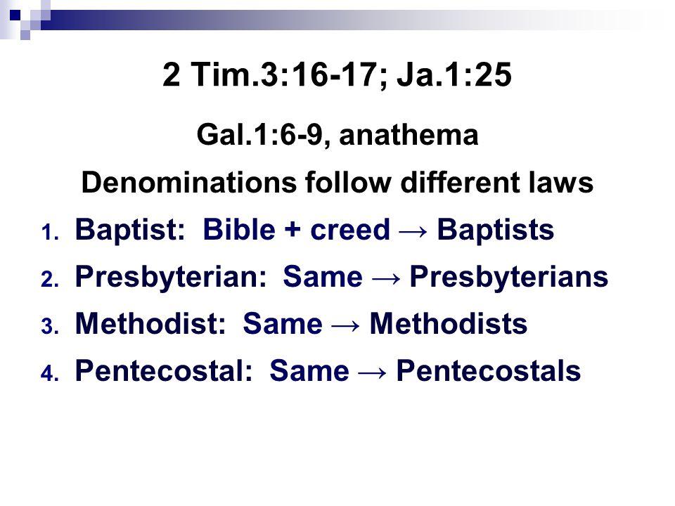 2 Tim.3:16-17; Ja.1:25 Gal.1:6-9, anathema Denominations follow different laws 1.