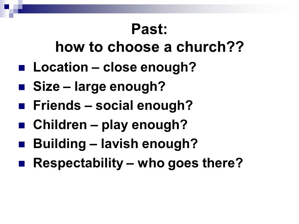 Past: how to choose a church?. Location – close enough.