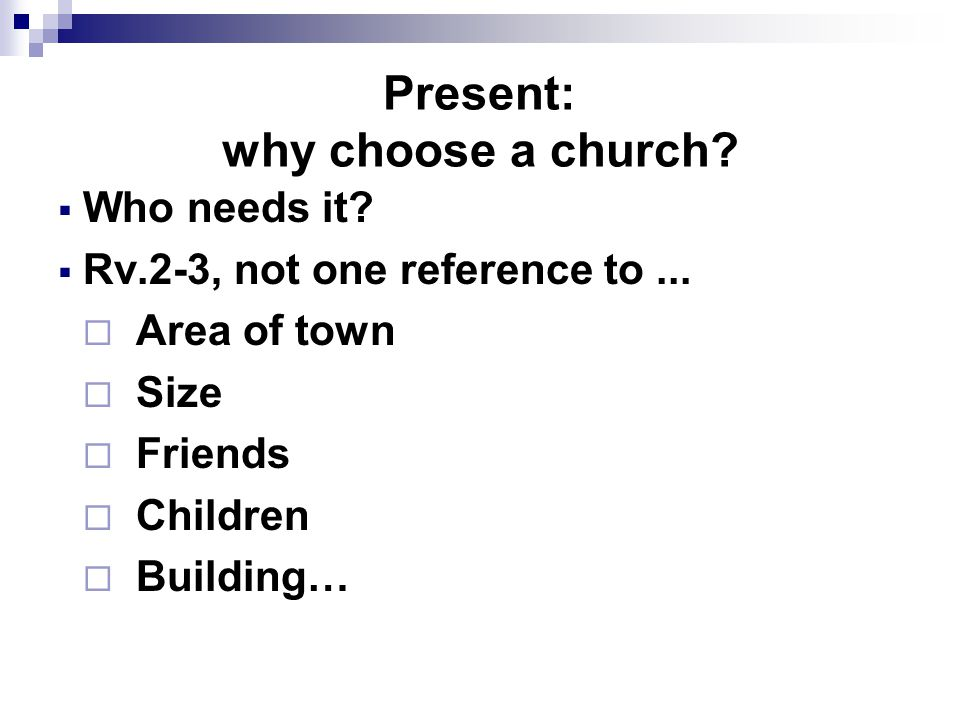 Present: why choose a church.  Who needs it.  Rv.2-3, not one reference to...