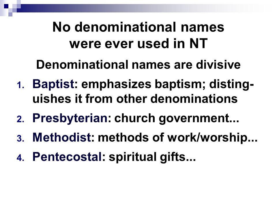 No denominational names were ever used in NT Denominational names are divisive 1.