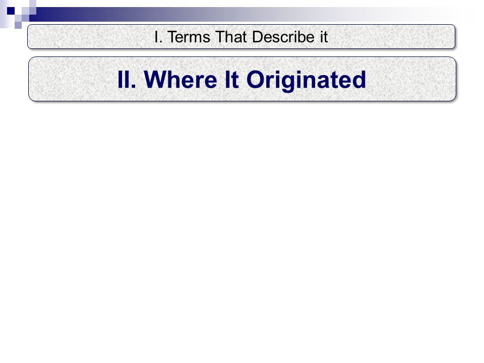 I. Terms That Describe it II. Where It Originated