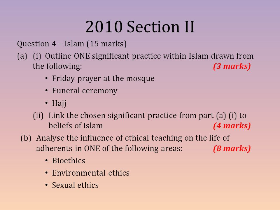 2010 Section II Question 4 – Islam (15 marks) (a)(i)Outline ONE significant practice within Islam drawn from the following: (3 marks) Friday prayer at
