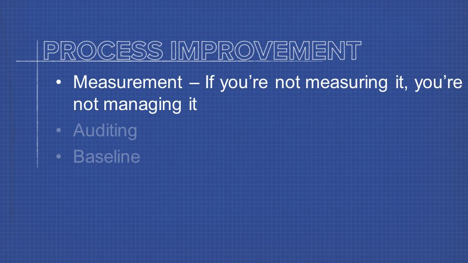 Measurement – If you're not measuring it, you're not managing it Auditing Baseline