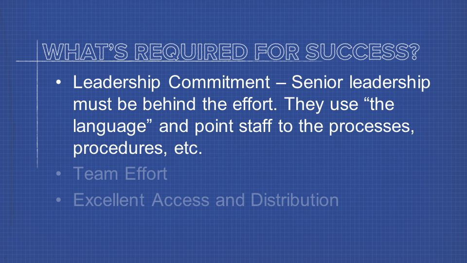 Leadership Commitment – Senior leadership must be behind the effort.