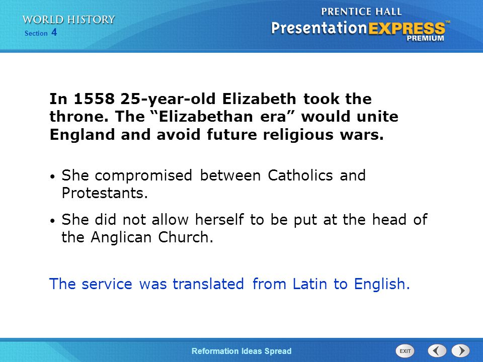 """Reformation Ideas Spread Section 4 In 1558 25-year-old Elizabeth took the throne. The """"Elizabethan era"""" would unite England and avoid future religious"""