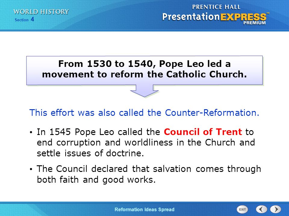 Reformation Ideas Spread Section 4 From 1530 to 1540, Pope Leo led a movement to reform the Catholic Church. In 1545 Pope Leo called the Council of Tr