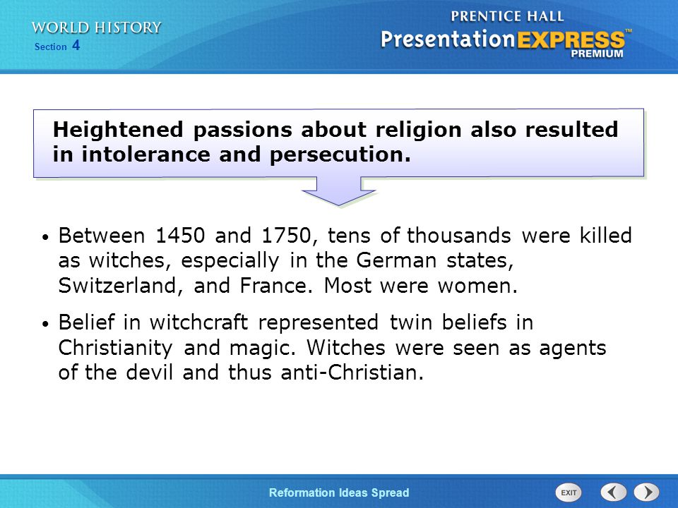 Reformation Ideas Spread Section 4 Heightened passions about religion also resulted in intolerance and persecution. Between 1450 and 1750, tens of tho