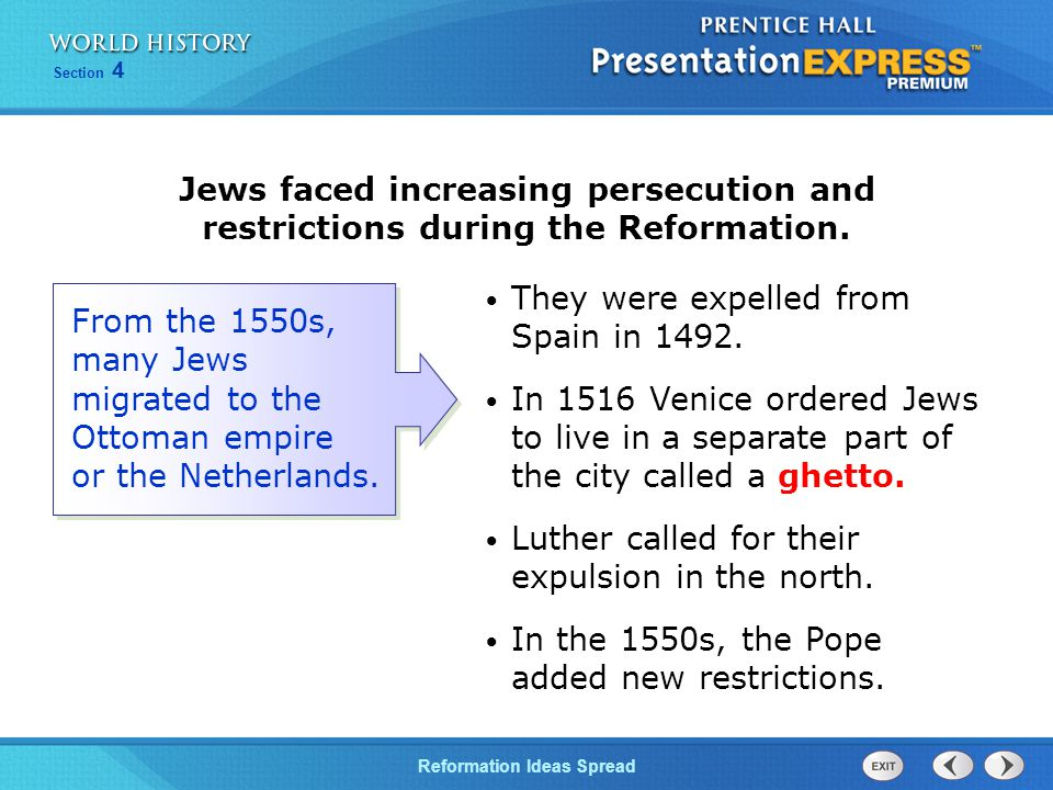 Reformation Ideas Spread Section 4 Jews faced increasing persecution and restrictions during the Reformation. They were expelled from Spain in 1492. I
