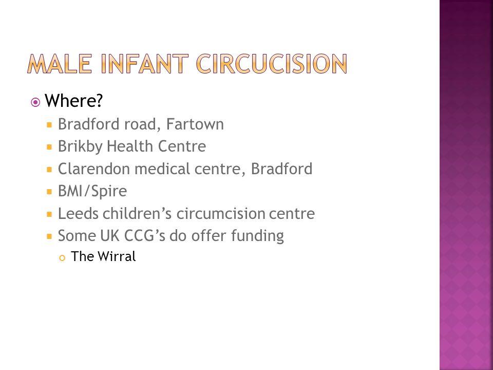  Where?  Bradford road, Fartown  Brikby Health Centre  Clarendon medical centre, Bradford  BMI/Spire  Leeds children's circumcision centre  Som