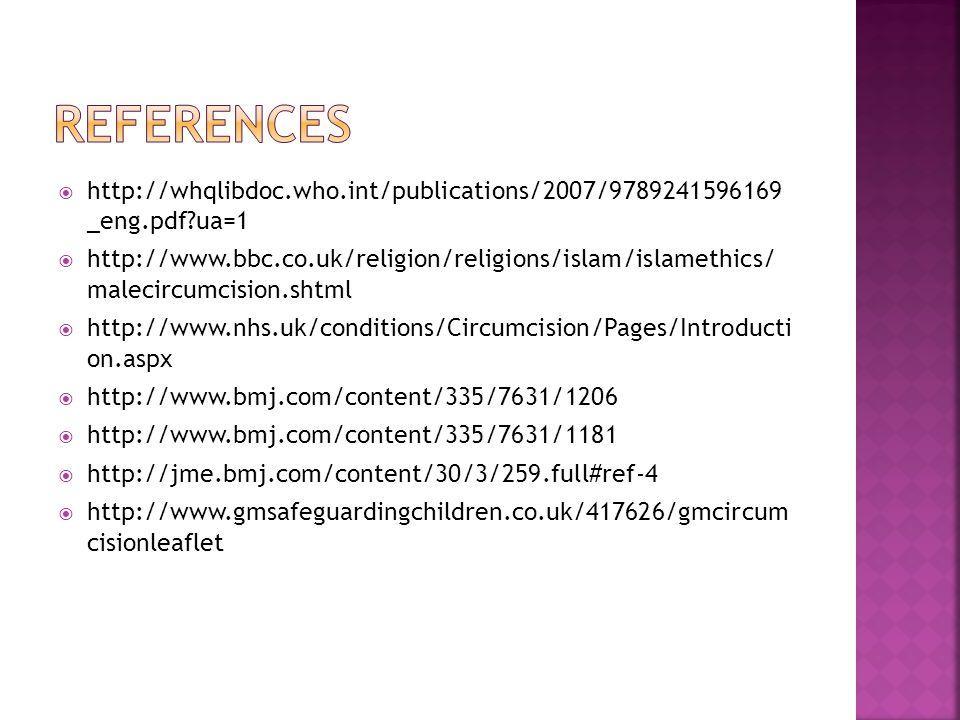  http://whqlibdoc.who.int/publications/2007/9789241596169 _eng.pdf?ua=1  http://www.bbc.co.uk/religion/religions/islam/islamethics/ malecircumcision
