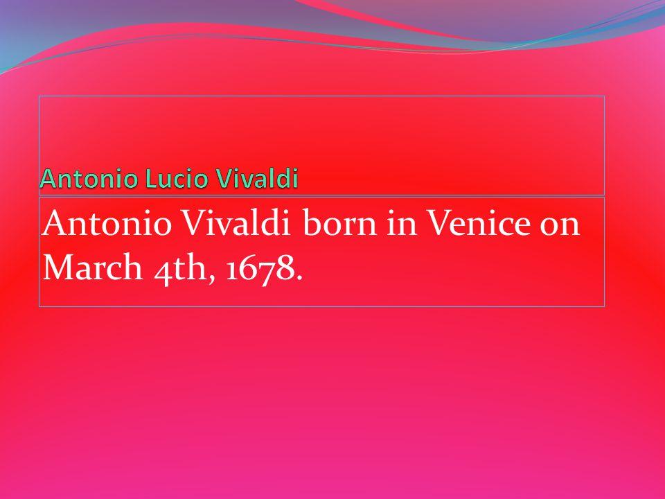 Antonio Vivaldi born in Venice on March 4th, 1678.