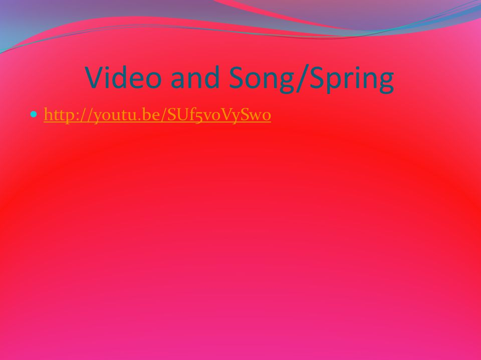 Video and Song/Spring http://youtu.be/SUf5v0VySw0