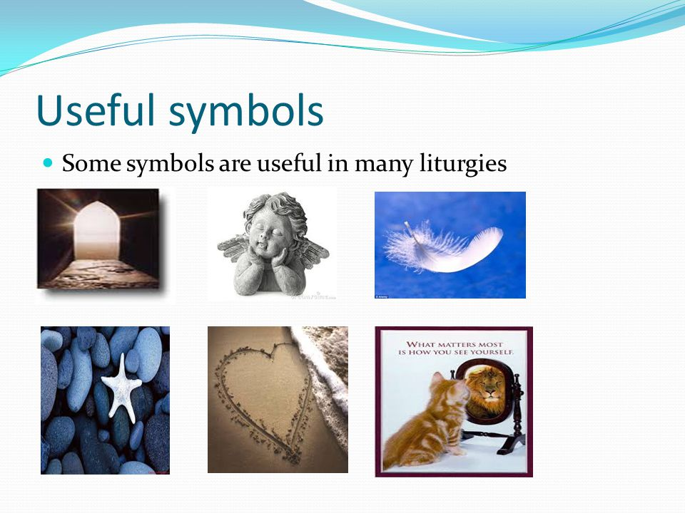 Useful symbols Some symbols are useful in many liturgies