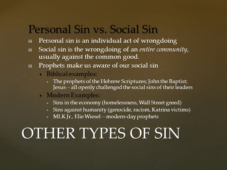 Personal Sin vs. Social Sin  Personal sin is an individual act of wrongdoing  Social sin is the wrongdoing of an entire community, usually against t