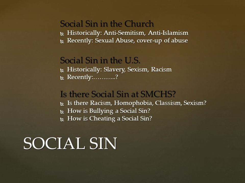 Social Sin in the Church  Historically: Anti-Semitism, Anti-Islamism  Recently: Sexual Abuse, cover-up of abuse Social Sin in the U.S.  Historicall