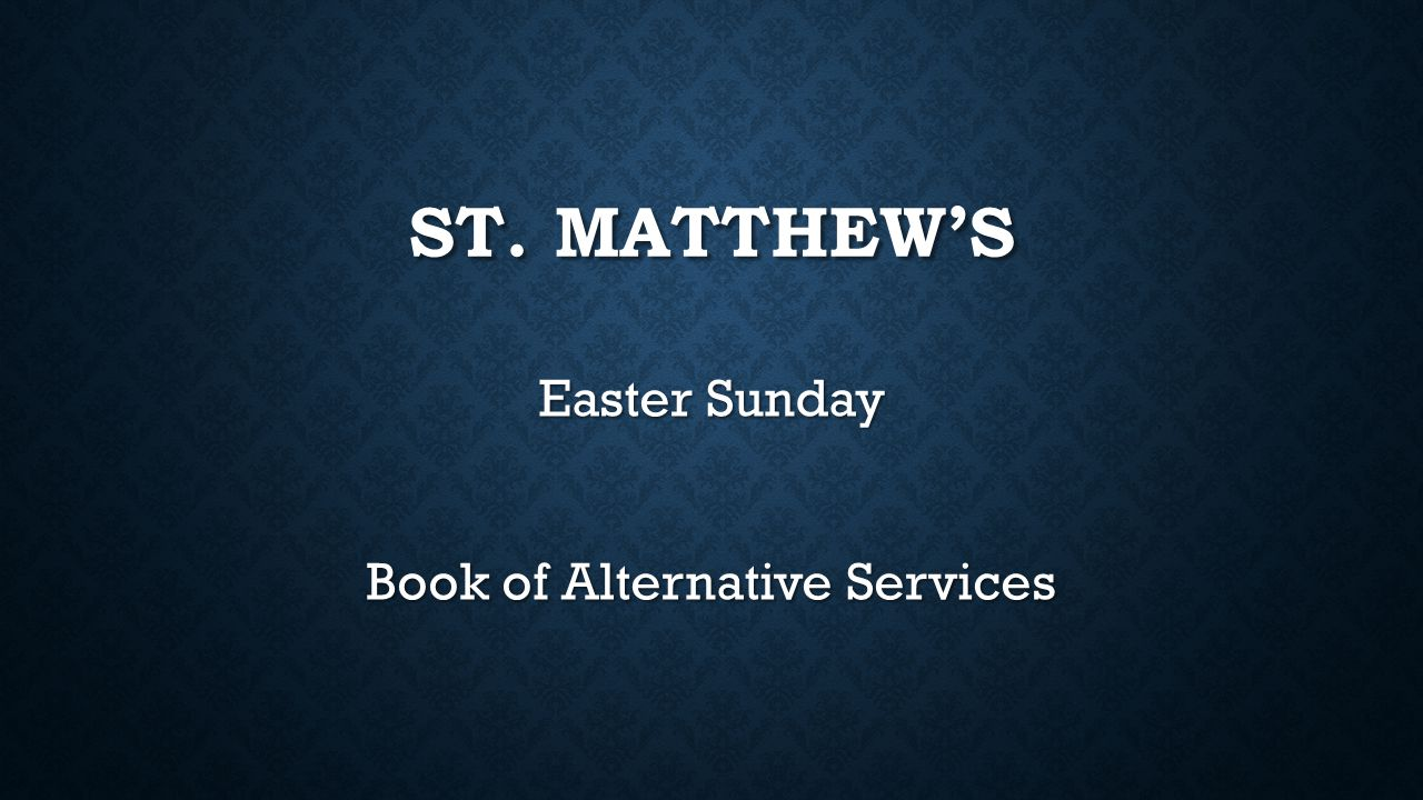 ST. MATTHEW'S Easter Sunday Book of Alternative Services