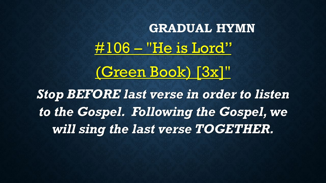 GRADUAL HYMN #106 – He is Lord (Green Book) [3x] Stop BEFORE last verse in order to listen to the Gospel.